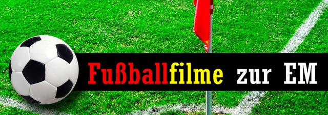 Fußballfilme zur EM 2012: EM-Anpfiff zum großen Finale der Filmmeisterschaft
