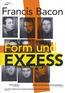 Francois Bacon - Form und Exzess